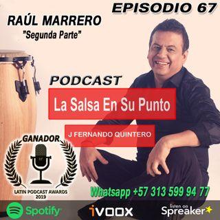 "EPISODIO 67-RAÚL MARRERO ""Segunda Parte"""