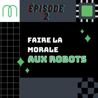 Épisode 2 - Faire la morale aux robots