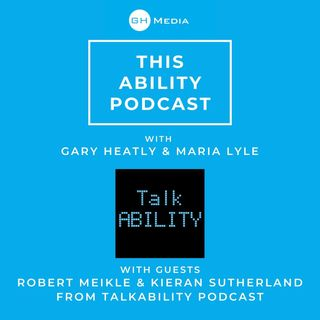 This Ability Podcast - Episode 8 with Robert Meikle and Kieran Sutherland