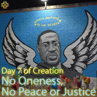 Day 7: No Oneness, No Peace or Justice