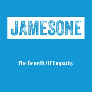 The Benefit Of Empathy