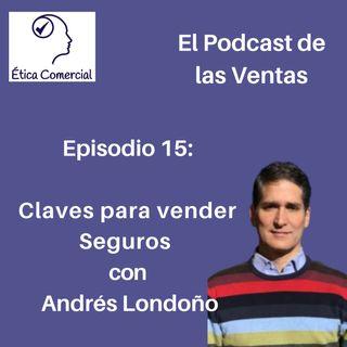 Ep. 15  Claves para vender: Seguros. Con Andrés Londoño