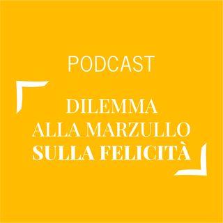 #205 - Dilemma alla Marzullo sulla felicità | Buongiorno Felicità!