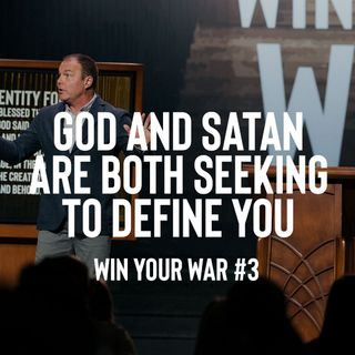 Win Your War #3 - God and Satan Are Both Seeking to Define You