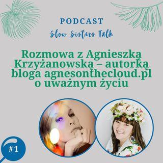 #1 Rozmowa z Agnieszką Krzyżanowską – autorką bloga agnesonthecloud.pl o uważnym życiu