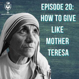 EP20-How To Give Like Mother Teresa!