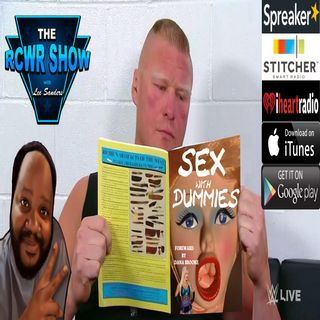 Four Wrestling Deaths or Brock Lesnar Could Care Less? The RCWR Show 7-31-2018 Episode 606
