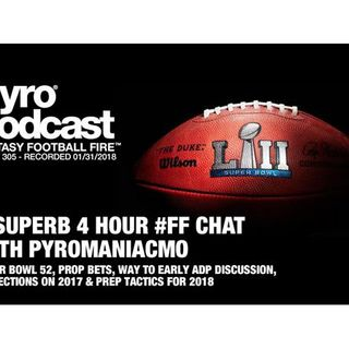 Fantasy Football Fire - Pyro Podcast Show 305 -  Superb #FF Chat w/ PyromaniacMo