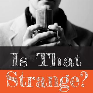 Is That Strange Podcast: Season 1 - Episode 1