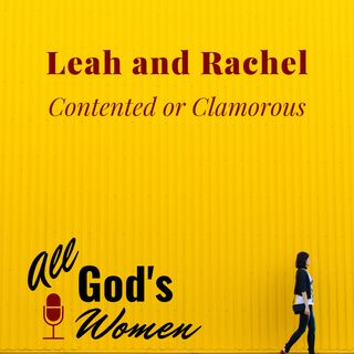 Leah and Rachel - Contented or Clamorous