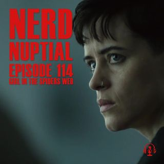Episode 114 - The Girl in the Spider's Web