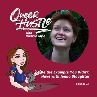 QH022 - Be the Example You Didn't Have with Jenna Slaughter