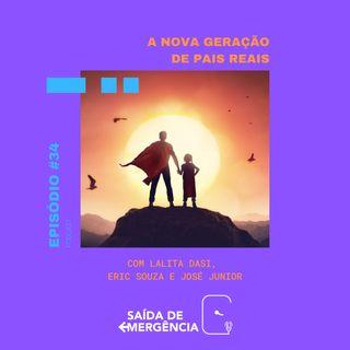 #34 - A Nova Geração de Pais Reais - Com Eric Souza, José Junior e Lalita Dasi