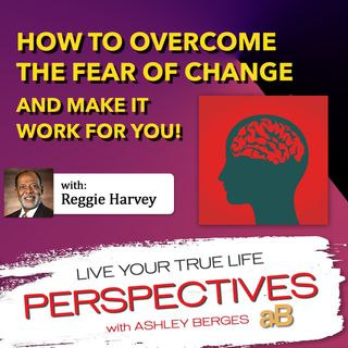 How to Overcome the Fear of Change and Make it Work for You [Ep. 585]