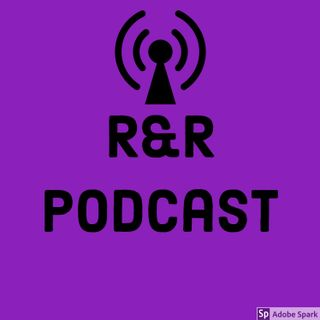 Episode 2- R&Rpodcast