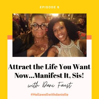 Ep 6: Attracting the Life You Want Now with Dani Faust