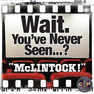 Episode 25: Wait. You've Never Seen McLintock!?
