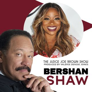 BERSHAN SHAW and JUDGE JOE BROWN . .. MOTIVATION, VEGANISM, GEORGE FLOYD, TECH APPs and REALITY TV STARS/ SHOWS