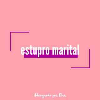 ep #07 - estupro marital
