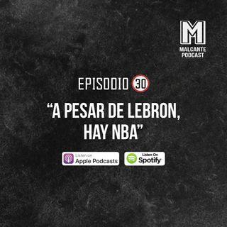 Ep 30- A pesar de Lebron, hay NBA.