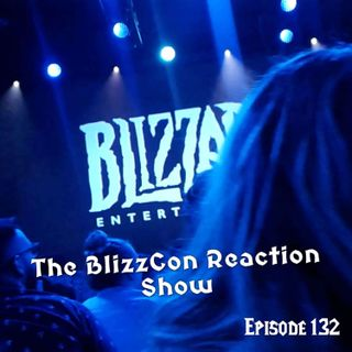 FC 132: The BlizzCon Reaction Show