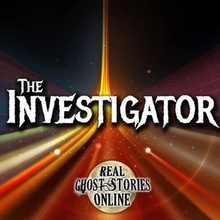 The Investigator | Haunted, Paranormal, Supernatural