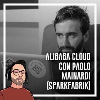 Ep.49 - Alibaba Cloud con Paolo Mainardi (SparkFabrik)