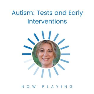 Autism: Tests and Early Interventions