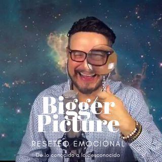 #289 Reseteo Emocional.  De lo conocido a lo desconocido (Bigger Picture) Podcast
