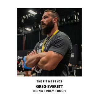 Learn the Secrets to Building True Mental, Physical and Emotional Toughness for Success and Fulfillment with Greg Everett