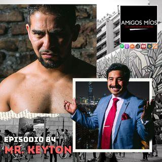 Amigos Míos - EP 84: Mr. Keyton