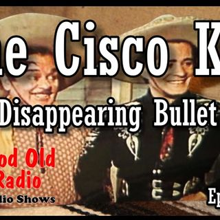 The Cisco Kid, Disappearing Bullet 1952  | Good Old Radio #theciscokid #ClassicRadio