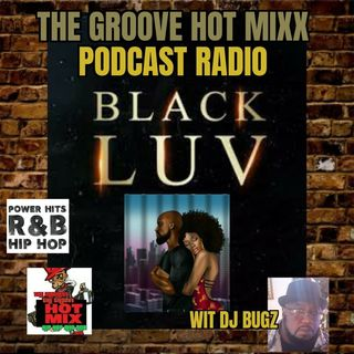 THE GROOVE HOT MIXX PODCAST RADIO BLACK LUV SHOW WIT DJ BUGZ
