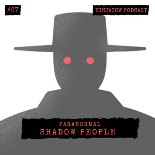 #27 - Shadow People