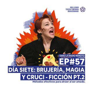 EP#57 - Día siete: Brujería, magia y cruci - ficción PT.2