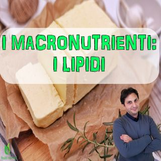 Episodio 30 - I LIPIDI - Terzo ed ultimo video sui Macronutrienti