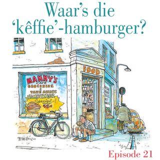 Ep.21 Waar's die 'kêffie'-hamburger?