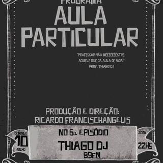 Aula Particular - Temporada 01 - Ep 06 - Thiago DJ (89FM)