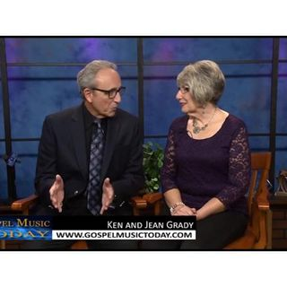 GOSPEL MUSIC TODAY WITH KEN AND JEAN GRADY WEEK MAY 12 MAY -MAY 19
