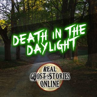 Death In The Daylight | True Ghost Stories