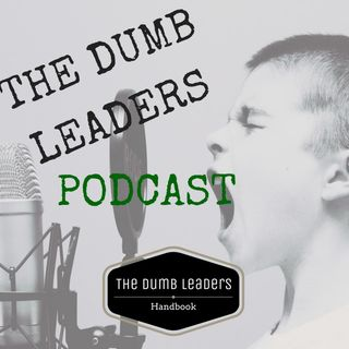 #1-25 The Dumb Leaders Podcast – Dumb Leaders Create A Negative Impact
