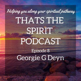 Thats The Spirit Podcast Episode 8 Special Guest Georgie G Deyn