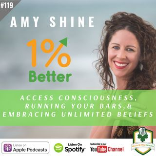 Amy Shine - Access Consciousness, Running your Bars, & Embracing Unlimited Beliefs - EP119