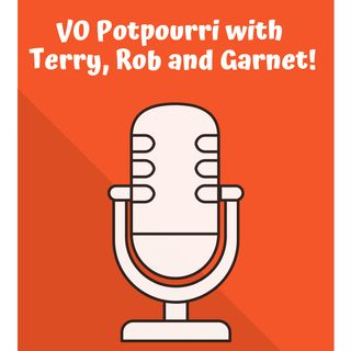 Voiceover Potpourri with Terry, Rob and Garnet!