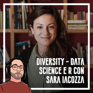 Ep.57 - Diversity, Data science, R con Sara Iacozza