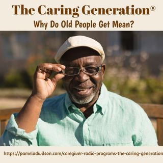 Caregiving: Why Do Old People Get Mean?