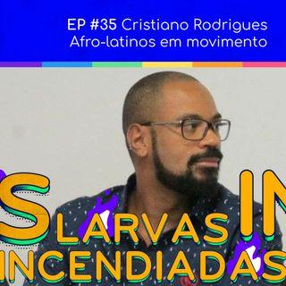#35. Cristiano Rodrigues - Afro-latinos em movimento