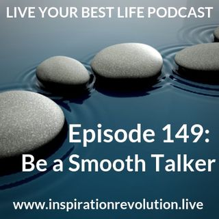 Ep149 - Be A Smooth Talker