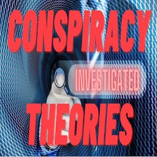 Conspiracy Theories Investigated