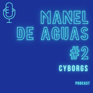 #2 Manel de aguas - Cyborgs y humanos